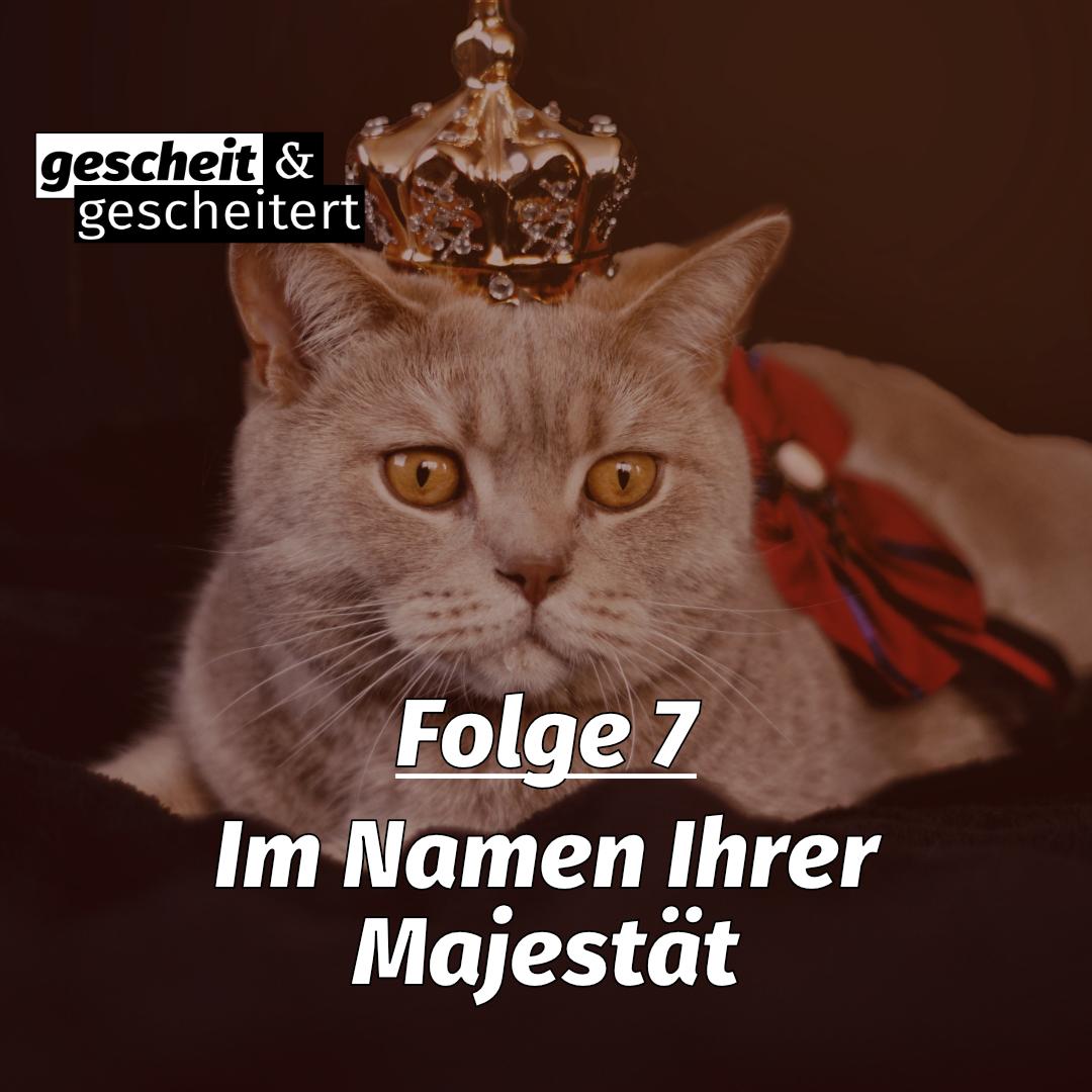 #7 – Im Namen Ihrer Majestät