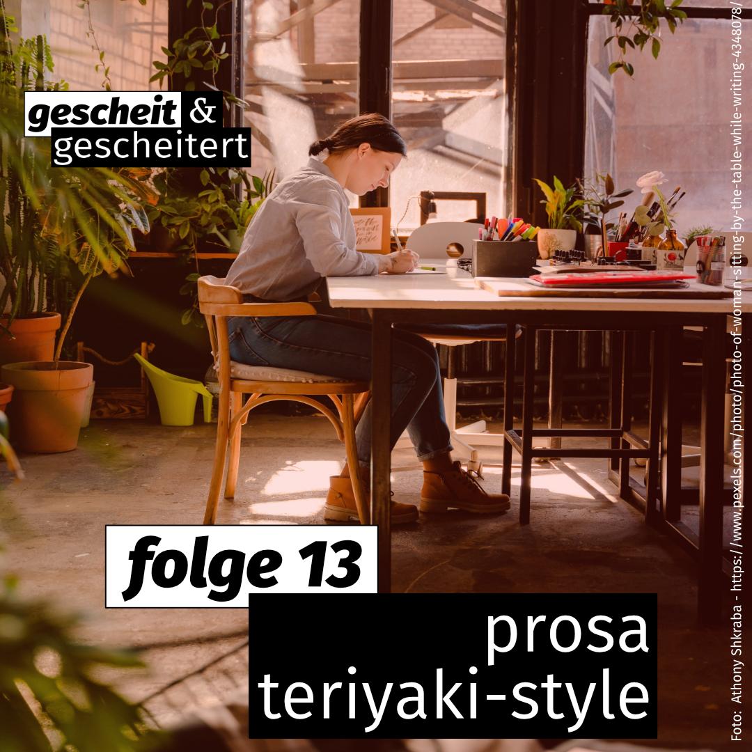 #13 – Prosa Teriyaki-Style