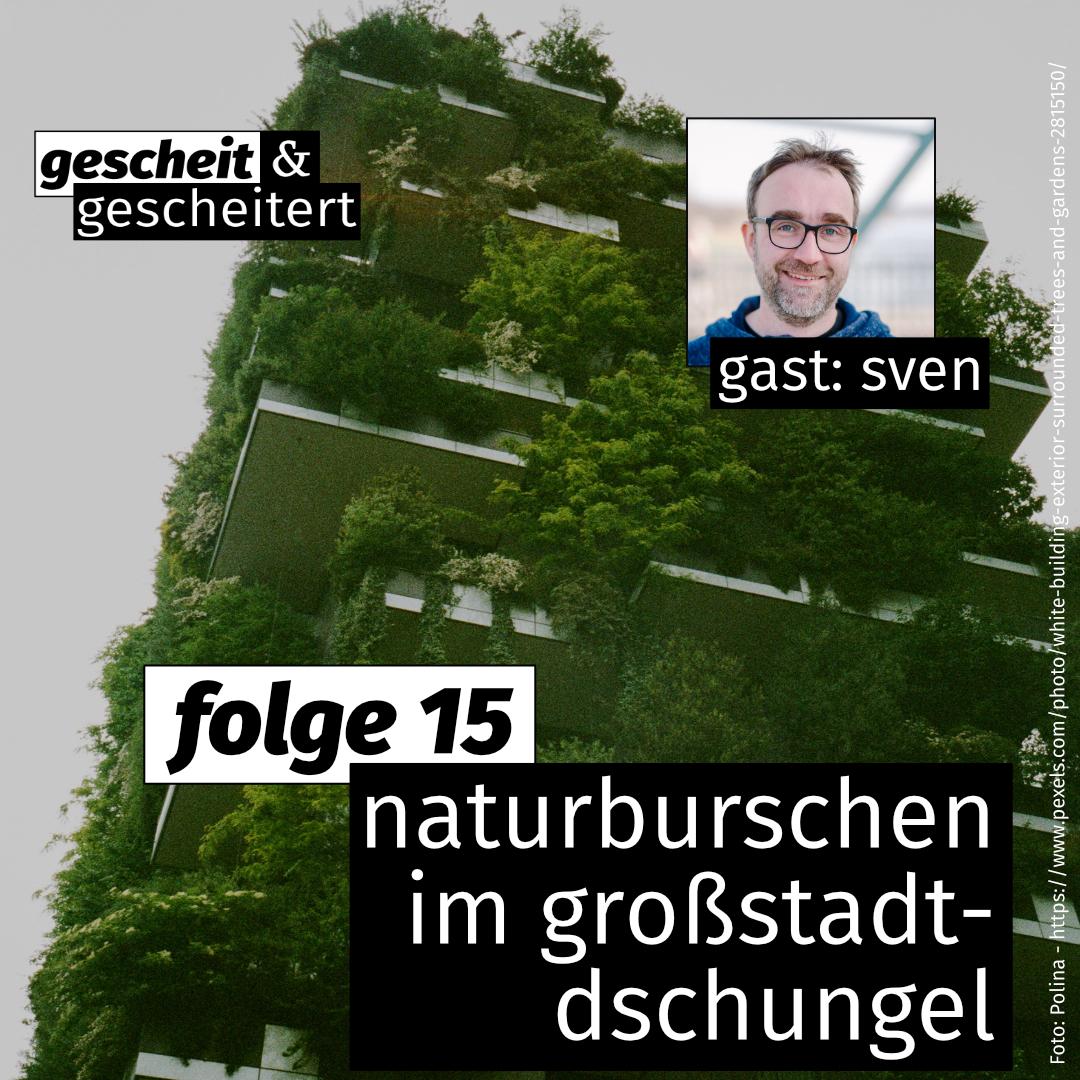#15 – Naturburschen im Großstadtdschungel